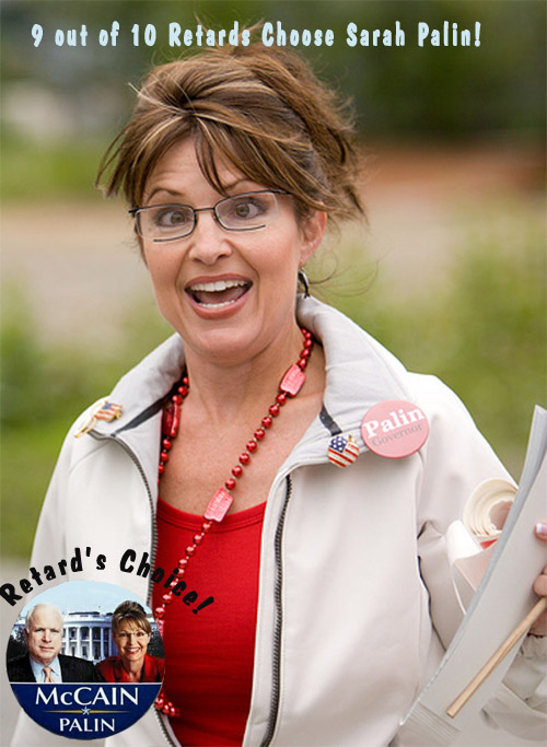 You don't have to be a retard to vote for Sarah Palin, but it helps!